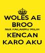 WOLES AE BROO NEK PACARMU MILIH KENCAN KARO AKU - Personalised Poster A4 size