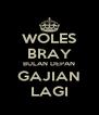 WOLES BRAY BULAN DEPAN GAJIAN LAGI - Personalised Poster A4 size