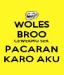 WOLES BROO CEWEKMU SEK PACARAN KARO AKU - Personalised Poster A4 size