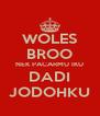 WOLES BROO NEK PACARMU IKU DADI JODOHKU - Personalised Poster A4 size