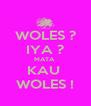 WOLES ? IYA ? MATA  KAU  WOLES ! - Personalised Poster A4 size
