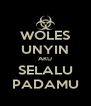 WOLES UNYIN AKU SELALU PADAMU - Personalised Poster A4 size