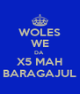 WOLES WE DA  X5 MAH BARAGAJUL - Personalised Poster A4 size