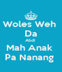 Woles Weh  Da Abdi  Mah Anak  Pa Nanang  - Personalised Poster A4 size