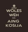 WOLES WEH DA AING  KOSIJA - Personalised Poster A4 size