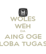 WOLES WEH DA AING OGE LOBA TUGAS - Personalised Poster A4 size