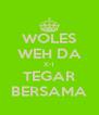 WOLES WEH DA X-1 TEGAR BERSAMA - Personalised Poster A4 size
