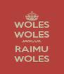 WOLES WOLES JANCUK RAIMU WOLES - Personalised Poster A4 size