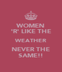 WOMEN 'R' LIKE THE WEATHER NEVER THE SAME!! - Personalised Poster A4 size