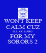 WON'T KEEP CALM CUZ I'LL GO HARD FOR MY SORORS 2 - Personalised Poster A4 size