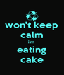 won't keep calm i'm  eating cake - Personalised Poster A4 size