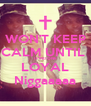 WON'T KEEP CALM UNTIL  I FIND ONE LOYAL Niggaaaaa - Personalised Poster A4 size