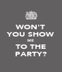 WON'T YOU SHOW ME TO THE PARTY? - Personalised Poster A4 size