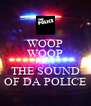 WOOP WOOP THATS THE SOUND OF DA POLICE - Personalised Poster A4 size