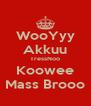 WooYyy Akkuu TressNoo Koowee Mass Brooo - Personalised Poster A4 size