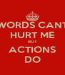 WORDS CANT HURT ME BUT ACTIONS DO - Personalised Poster A4 size