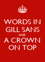 WORDS IN GILL SANS AND A CROWN ON TOP - Personalised Poster A4 size