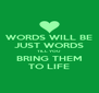 WORDS WILL BE JUST WORDS TILL YOU BRING THEM TO LIFE - Personalised Poster A4 size