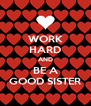 WORK HARD AND BE A GOOD SISTER - Personalised Poster A4 size