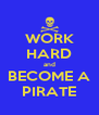 WORK HARD and BECOME A PIRATE - Personalised Poster A4 size