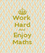 Work  Hard And  Enjoy Maths - Personalised Poster A4 size