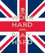 WORK HARD AND PLAY  HARD - Personalised Poster A4 size