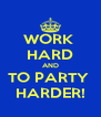 WORK  HARD AND TO PARTY  HARDER! - Personalised Poster A4 size