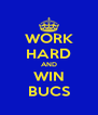 WORK HARD AND WIN BUCS - Personalised Poster A4 size