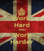 Work  Hard AND Work Harder - Personalised Poster A4 size