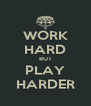 WORK HARD BUT PLAY HARDER - Personalised Poster A4 size