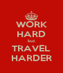 WORK HARD but TRAVEL HARDER - Personalised Poster A4 size