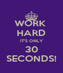 WORK  HARD IT'S ONLY 30 SECONDS! - Personalised Poster A4 size