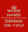 WORK HARD! MILLIONS ON WELFARE DEPEND ON YOU! - Personalised Poster A4 size
