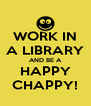 WORK IN A LIBRARY AND BE A HAPPY CHAPPY! - Personalised Poster A4 size