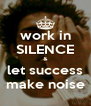 work in SILENCE & let success make noise - Personalised Poster A4 size