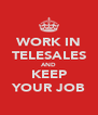 WORK IN TELESALES AND KEEP YOUR JOB - Personalised Poster A4 size
