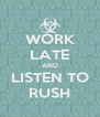 WORK LATE AND LISTEN TO RUSH - Personalised Poster A4 size