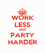 WORK LESS AND PARTY HARDER - Personalised Poster A4 size