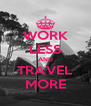 WORK LESS AND TRAVEL MORE - Personalised Poster A4 size