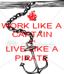 WORK LIKE A CAPTAIN and LIVE LIKE A PIRATE - Personalised Poster A4 size