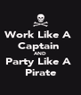 Work Like A  Captain  AND Party Like A  Pirate - Personalised Poster A4 size