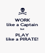 WORK like a Captain but PLAY like a PIRATE! - Personalised Poster A4 size
