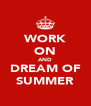 WORK ON AND DREAM OF SUMMER - Personalised Poster A4 size