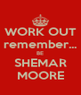 WORK OUT remember... BE SHEMAR MOORE - Personalised Poster A4 size