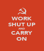 WORK SHUT UP AND CARRY ON - Personalised Poster A4 size