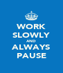 WORK SLOWLY AND ALWAYS PAUSE - Personalised Poster A4 size