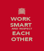 WORK  SMART  AND RESPECT EACH  OTHER - Personalised Poster A4 size