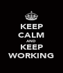 KEEP CALM AND KEEP WORKING - Personalised Poster A4 size