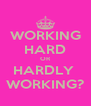 WORKING HARD OR HARDLY  WORKING? - Personalised Poster A4 size