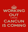 WORKING OUT CAUSE CANCUN IS COMING - Personalised Poster A4 size